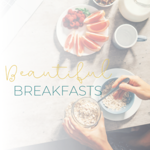 Celebrate Beautiful Breakfasts with us…